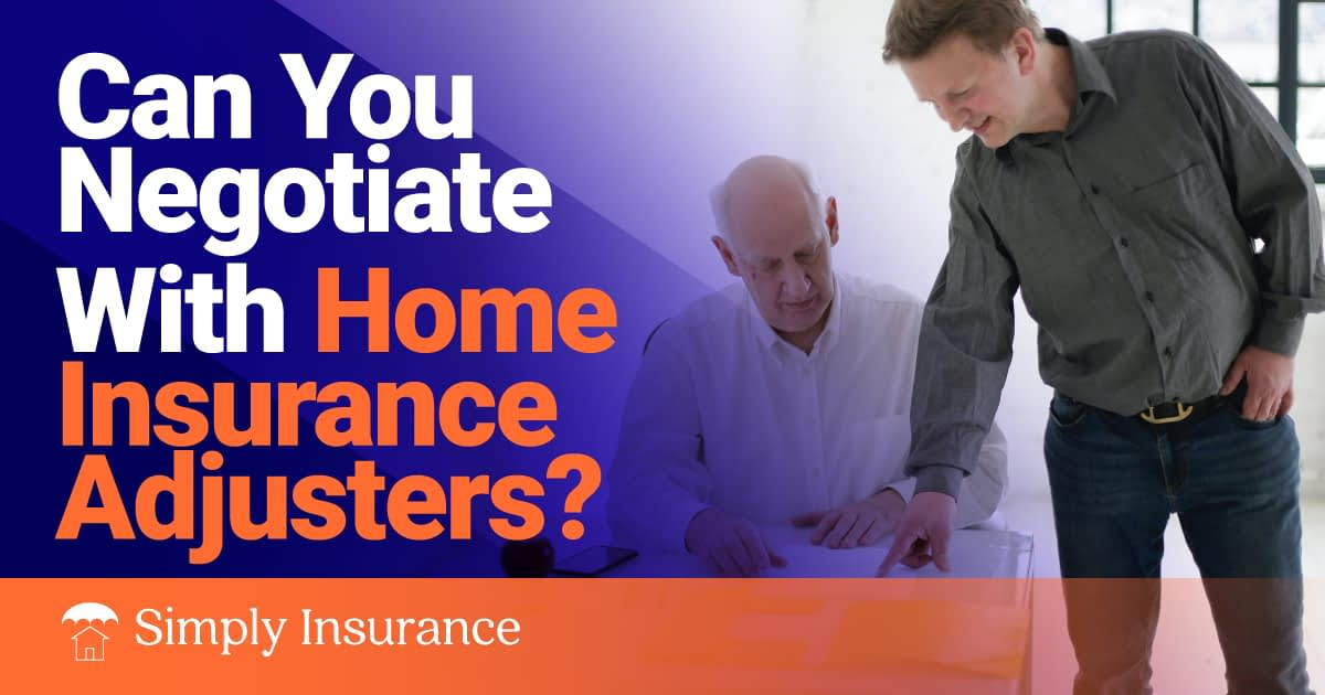 can you negotiate with home insurance adjusters