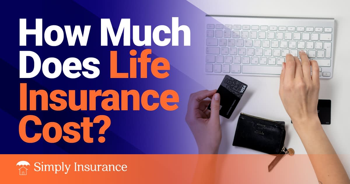 How Much Does Life Insurance Cost (2020) + Money Saving Tips