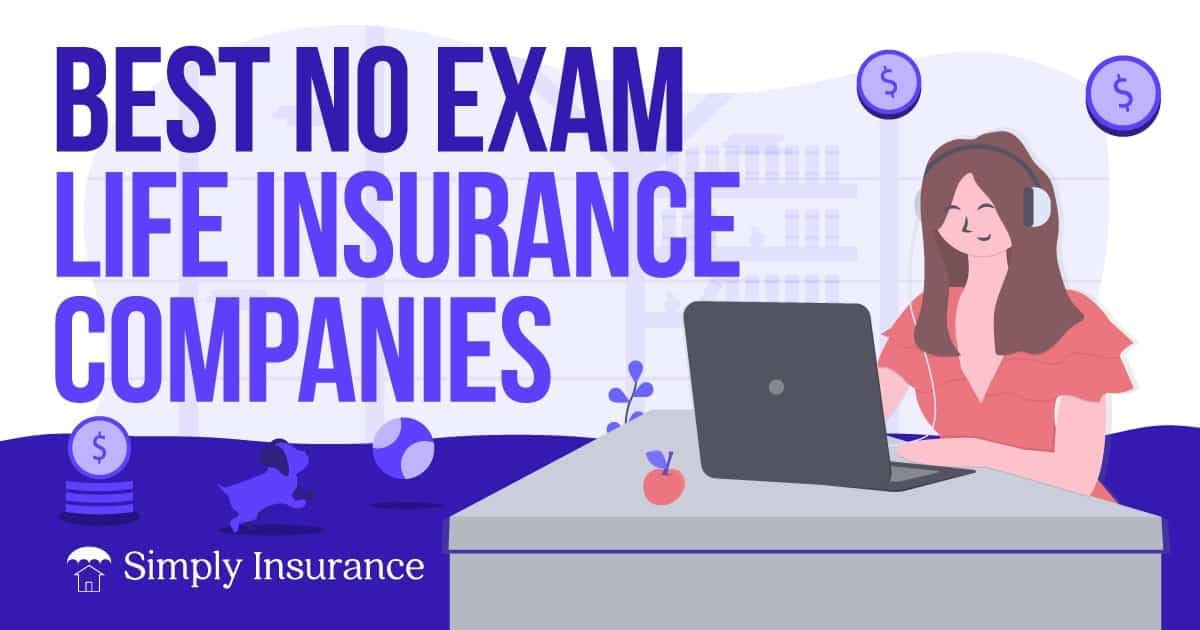Best No Exam Life Insurance Companies In 2020 + Rates